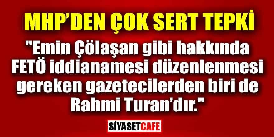 MHP'den Rahmi Turan'a çok sert tepki