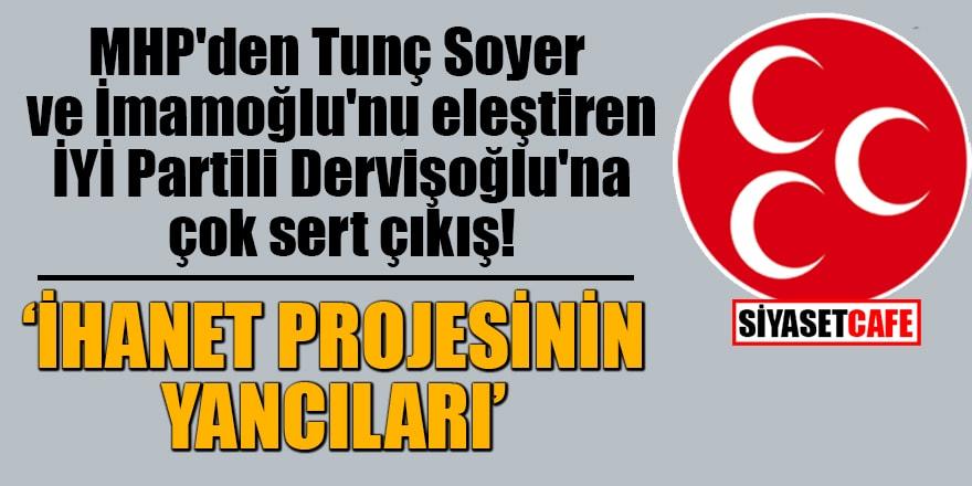 MHP'den Tunç Soyer ve İmamoğlu'nu eleştiren İYİ Partili Dervişoğlu'na çok sert çıkış