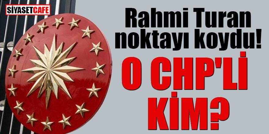 Rahmi Turan noktayı koydu! O CHP'li kim?