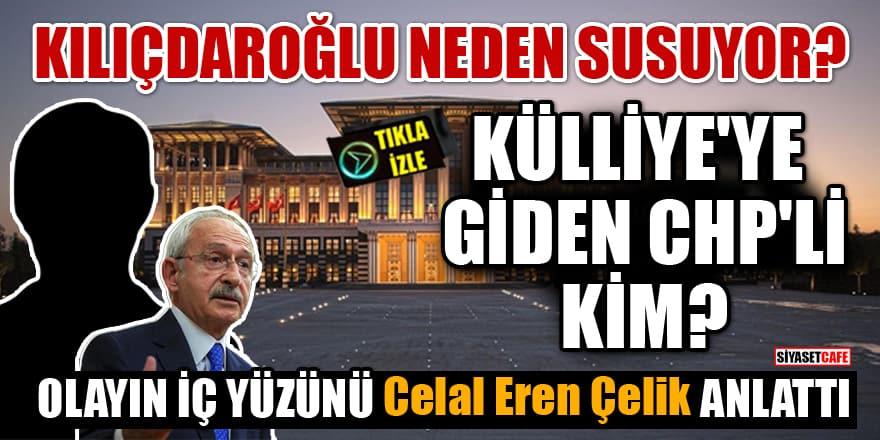 Külliye'ye giden CHP'li kim? Kılıçdaroğlu neden susuyor?