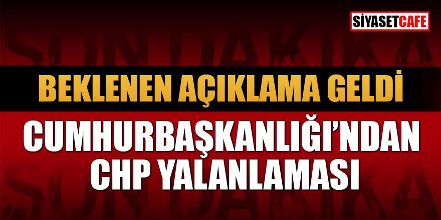 Cumhurbaşkanlığı'ndan CHP yalanlaması