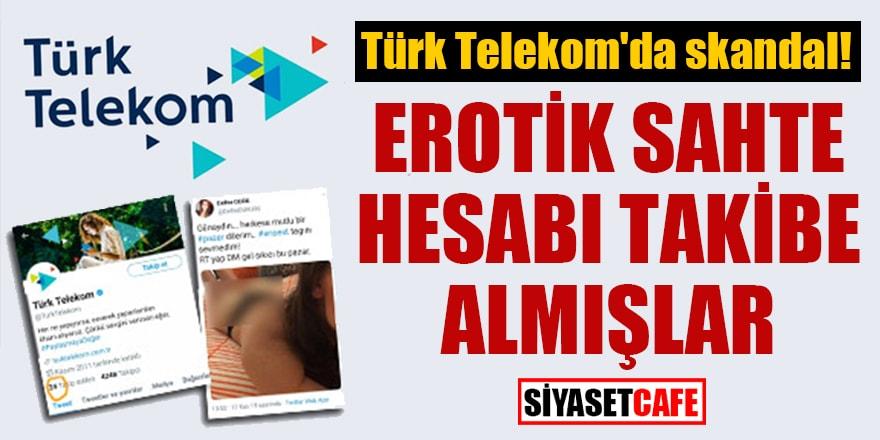 Türk Telekom'da skandal! Erotik sahte hesabı takibe almışlar