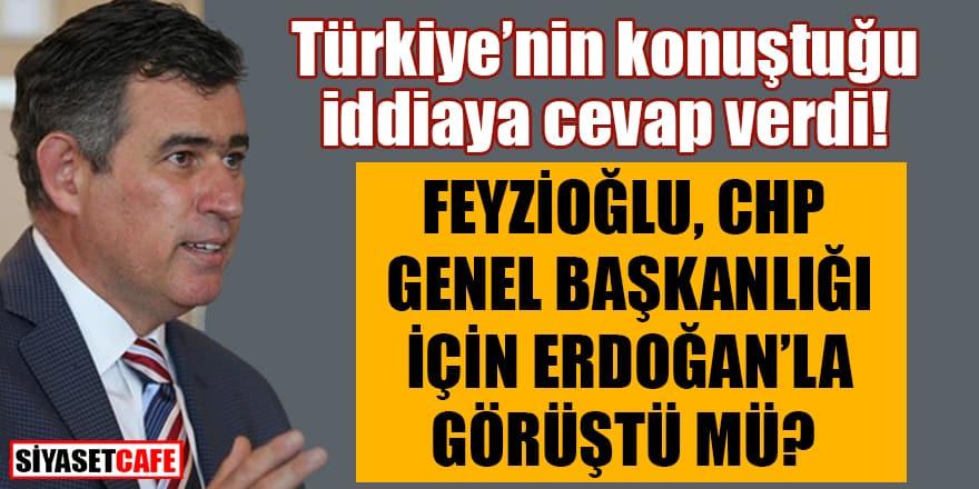 Metin Feyzioğlu, CHP genel başkanlığı için Erdoğan'la görüştü mü?