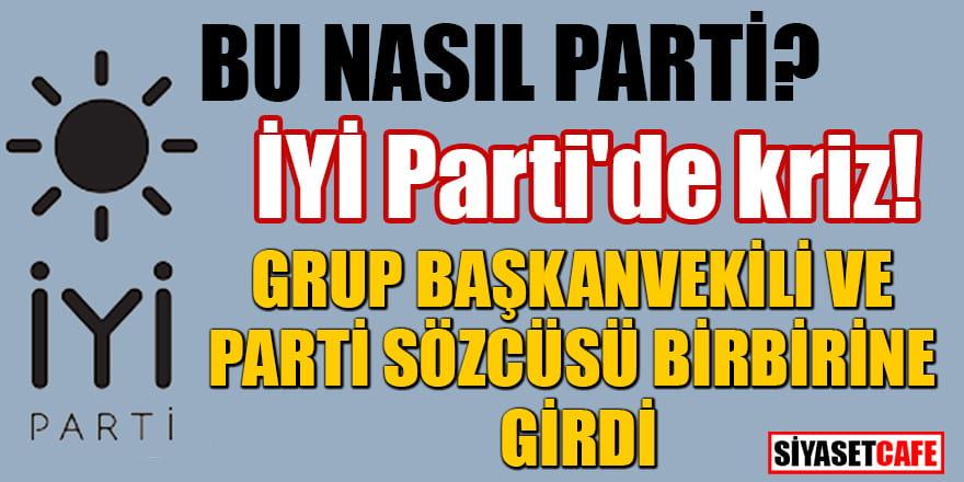 İYİ Parti'de kriz! Grup Başkanvekili ve Parti Sözcüsü birbirine girdi