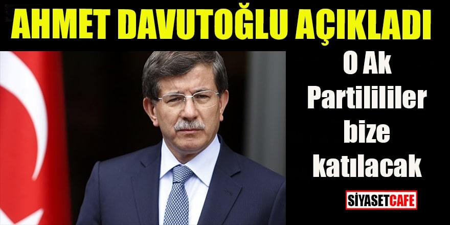 Davutoğlu açıkladı: O Ak Partililer bize katılacak