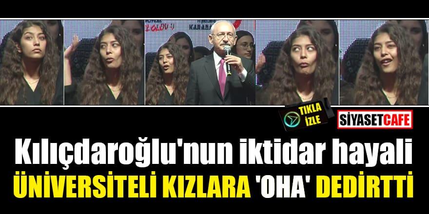 Kılıçdaroğlu'nun iktidar hayali üniversiteli kızlara 'Oha' dedirtti