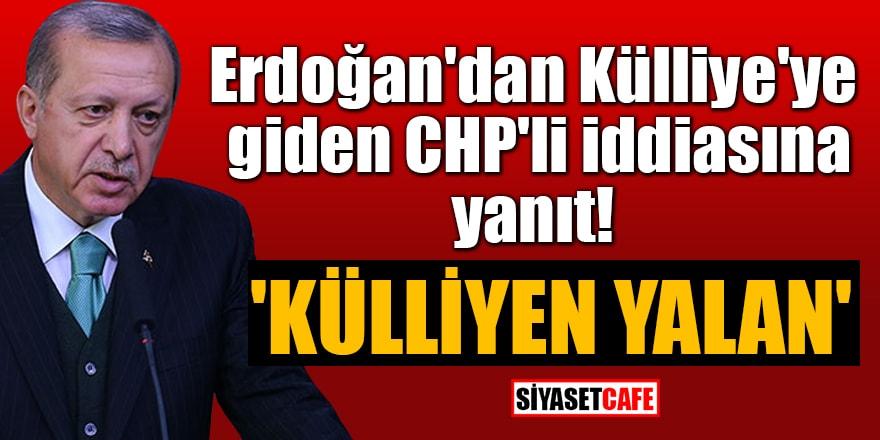 Erdoğan'dan Külliye'ye giden CHP'li iddiasına yanıt! 'Külliyen yalan'