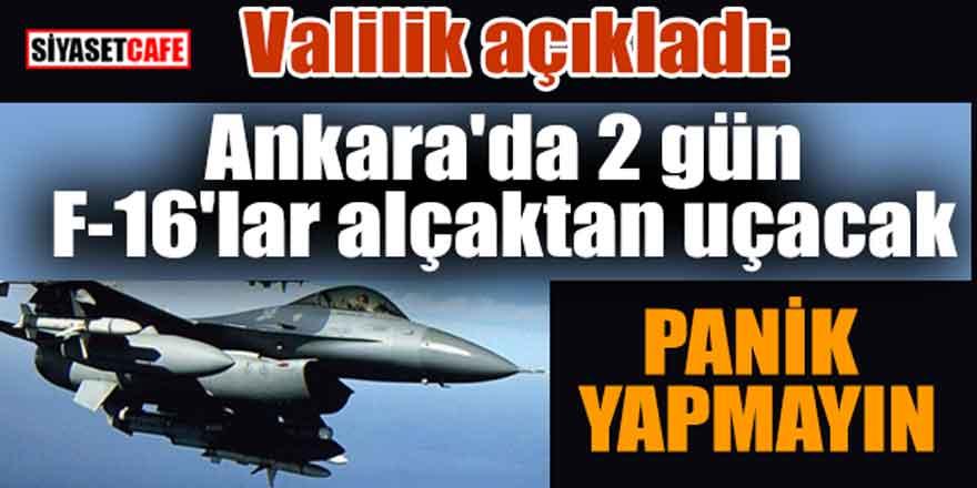 Valilik açıkladı: Ankara'da 2 gün F-16'lar alçaktan uçacak