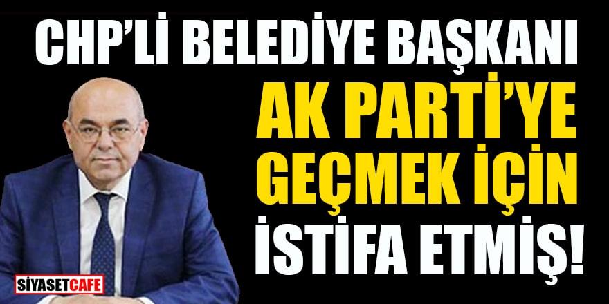 CHP'li Belediye Başkanı Hüseyin Gemi AK Parti'ye geçmek için istifa etmiş!
