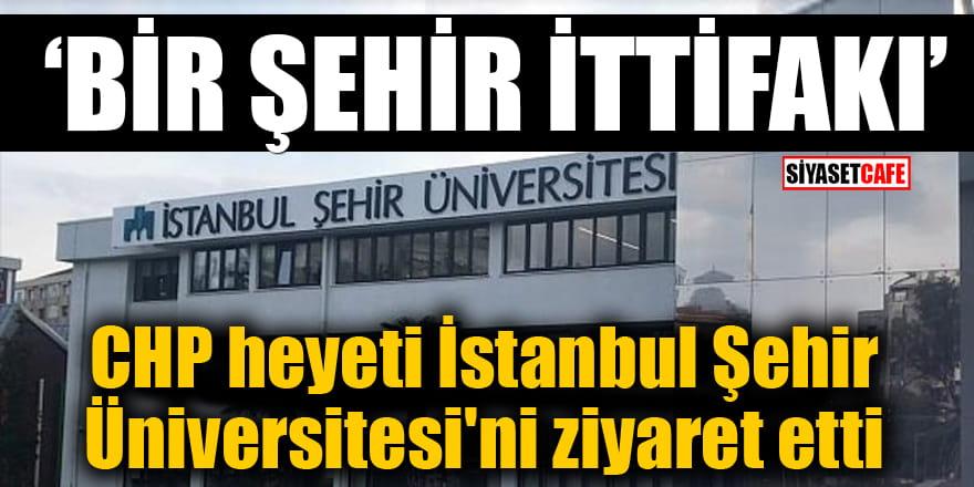 Bir şehir ittifakı: CHP heyeti İstanbul Şehir Üniversitesi'ni ziyaret etti