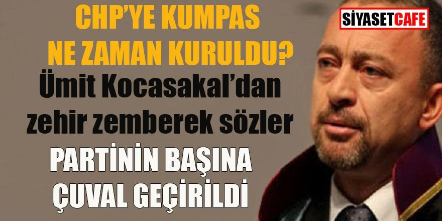 Ümit Kocasakal: CHP'nin başına çuval geçirildi