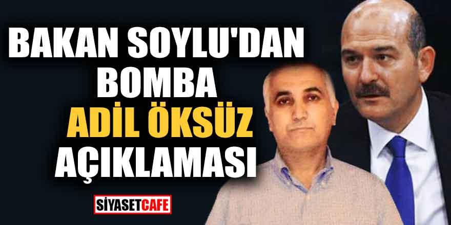 Bakan Soylu'dan bomba Adil Öksüz açıklaması!