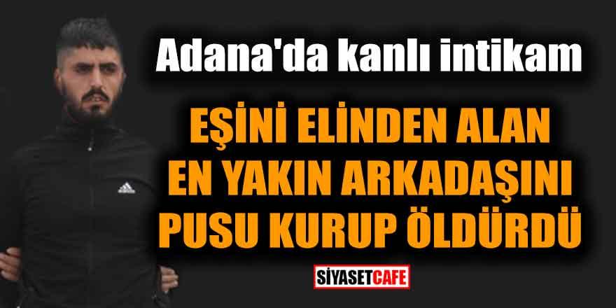 Adana'da kanlı intikam! Eşini elinden alan en yakın arkadaşını pusu kurup öldürdü