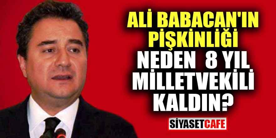 Ali Babacan'ın Pişkinliği; Neden  8 Yıl Milletvekili Kaldın?