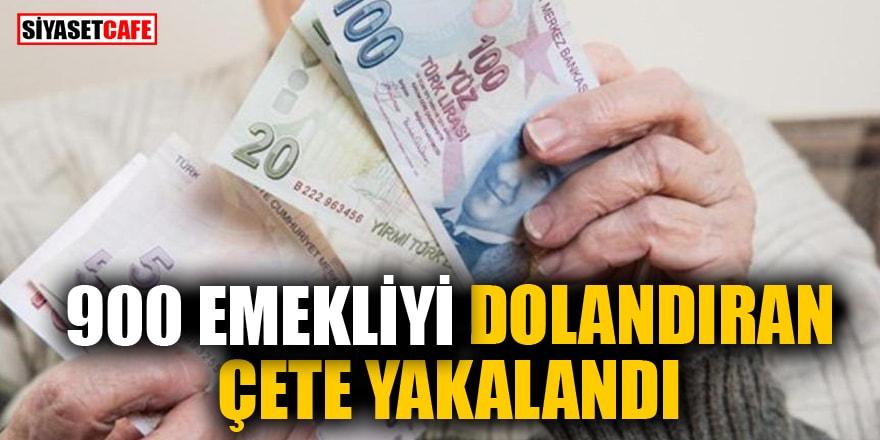 900 emekliyi dolandıran çete yakalandı