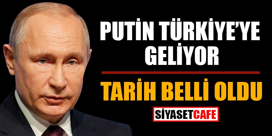 Putin Türkiye'ye geliyor! Tarih belli oldu