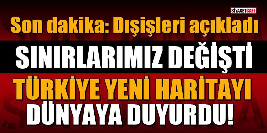 Son dakika: Sınırlarımız değişti! Türkiye yeni haritayı dünyaya duyurdu