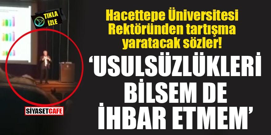 Hacettepe Üniversitesi Rektöründen tartışma yaratacak sözler!