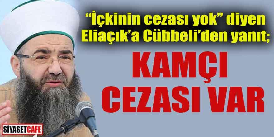İçkinin cezası yok diye Eliaçık'a Cübbeli'den yanıt; kamçı cezası var