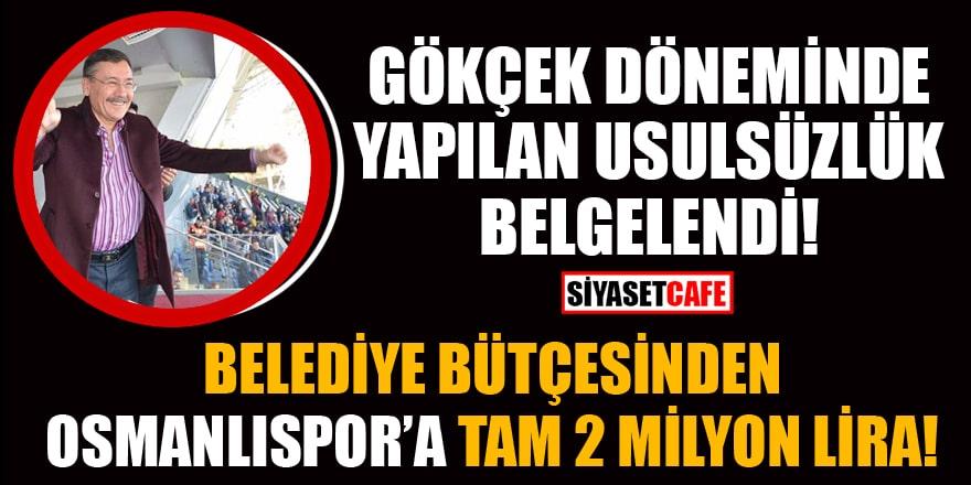 Gökçek döneminde yapılan usulsüzlük belgelendi! Osmanlıspor'a tam 2 milyon lira...