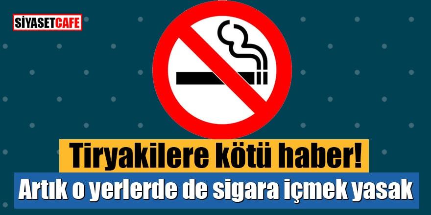 Tiryakilere kötü haber! Artık o yerlerde de sigara içmek yasak