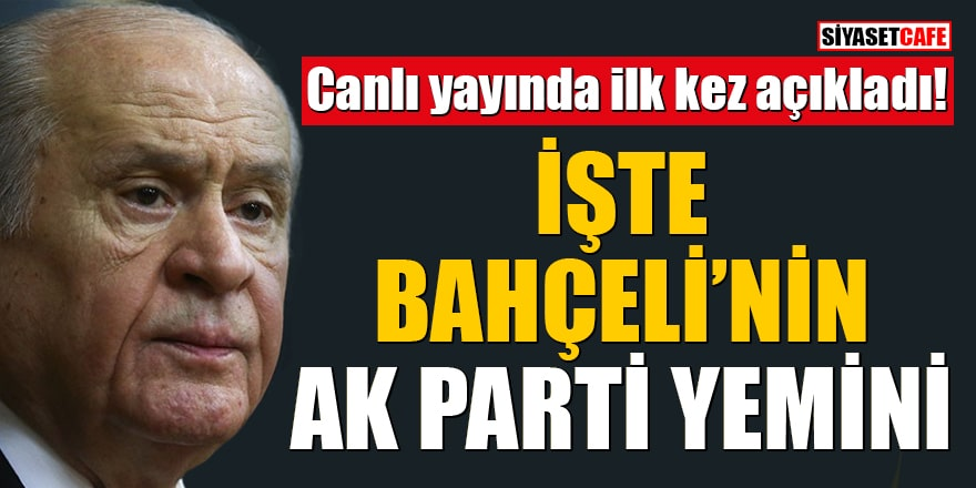 Canlı yayında ilk kez açıkladı! İşte Bahçeli'nin AK Parti yemini