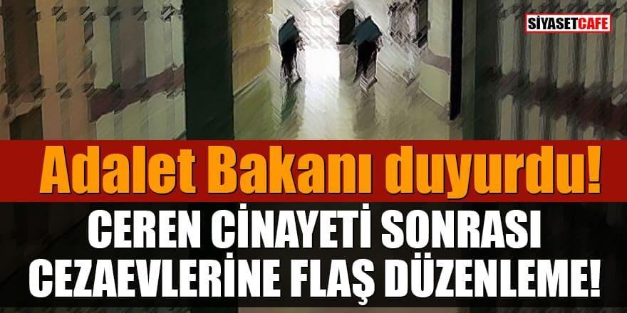 Adalet Bakanı duyurdu! Ceren cinayeti sonrası cezaevlerine düzenleme