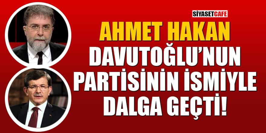 Ahmet Hakan, Ahmet Davutoğlu'nun partisinin ismiyle dalga geçti