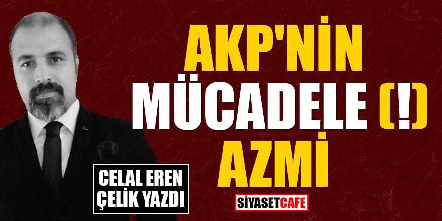 Celal Eren Çelik yazdı: AKP'nin mücadele (!) azmi