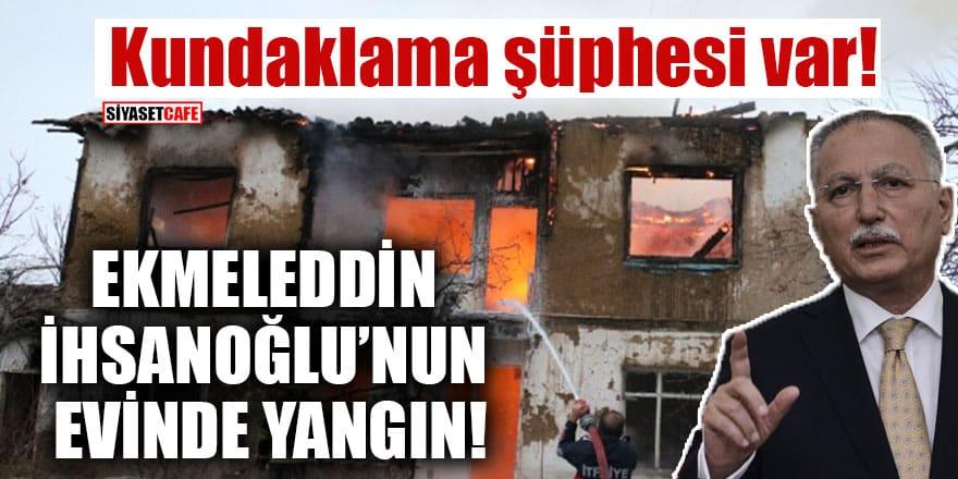 Ekmeleddin İhsanoğlu'nun evinde yangın çıktı! Kundaklama şüphesi var