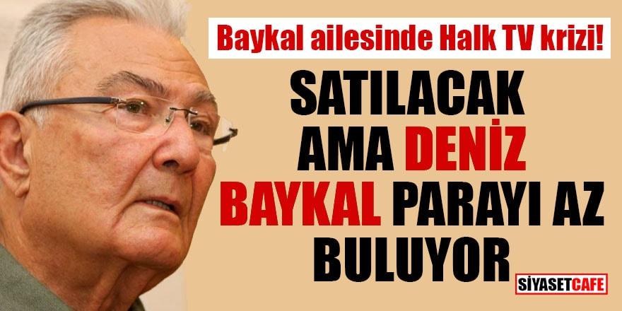 Baykal ailesinde Halk TV krizi! Satılacak ama Deniz Baykal parayı az buluyor