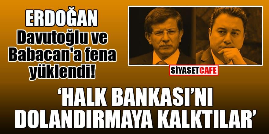 """Erdoğan, Davutoğlu ve Babacan'a fena yüklendi! """"Halk Bankası'nı dolandırmaya kalktılar"""""""