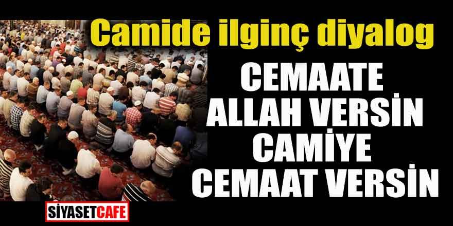 Cami'de ilginç diyalog; Cemaate Allah versin, camiye cemaat versin