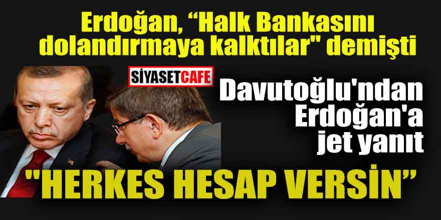 Davutoğlu'ndan Erdoğan'a Halk Bankası yanıtı