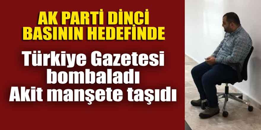 AK Parti dinci basının hedefinde