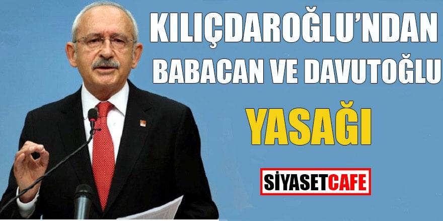 Kılıçdaroğlu'ndan Babacan ve Davutoğlu yasağı