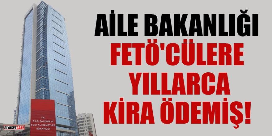 Aile Bakanlığı'nın kira ödediği bina sahipleri FETÖ'cü çıktı