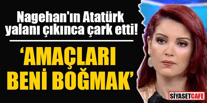 Nagehan'ın Atatürk yalanı çıkınca çark etti! 'Amaçları beni boğmak'