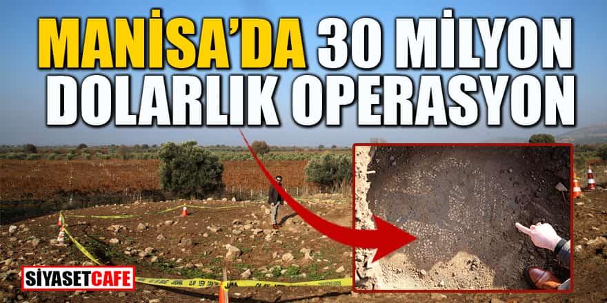 Manisa'da 30 milyon dolarlık operasyon