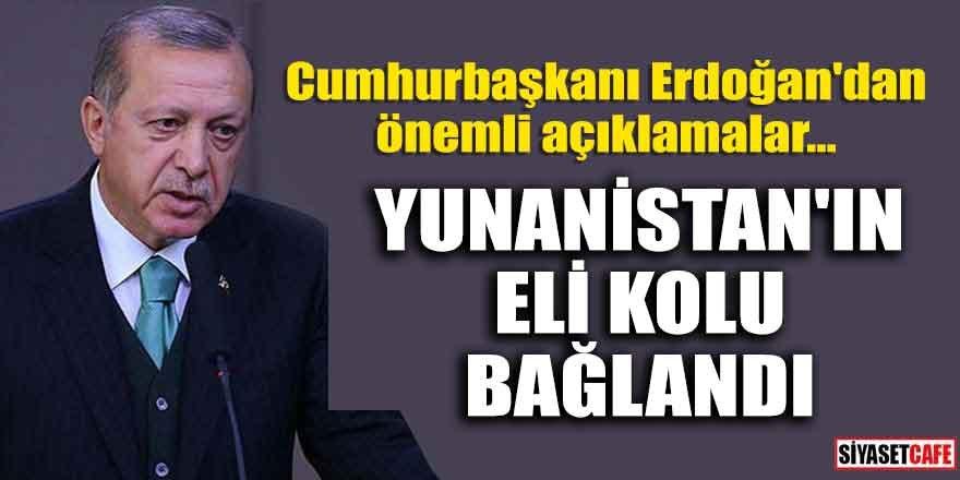 Erdoğan'dan önemli açıklamalar; Yunanistan'ın eli kolu bağlandı
