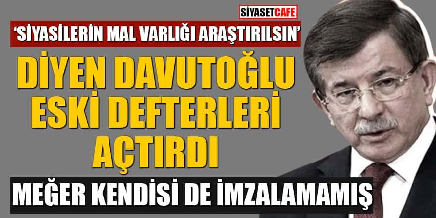 'Siyasilerin mal varlığı araştırılsın' diyen Davutoğlu o kanun teklifini imzalamamış!