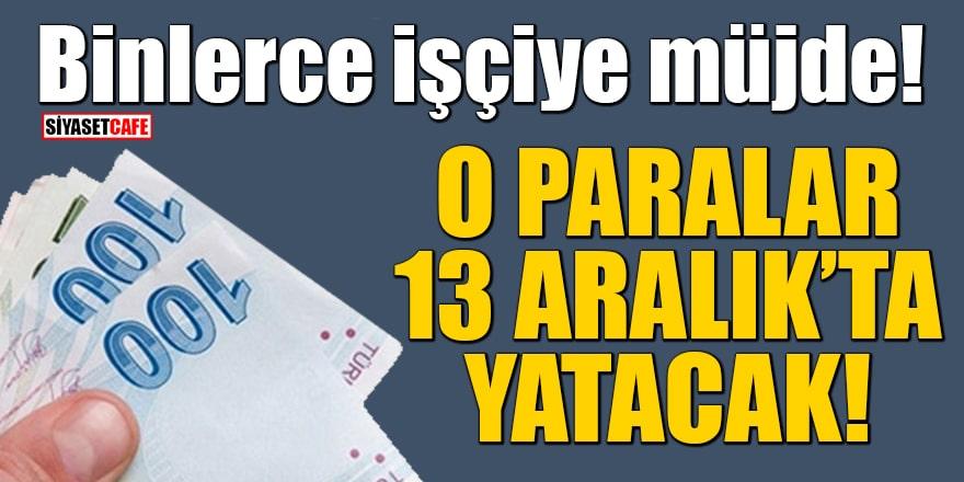 Binlerce işçiye müjde! Erdoğan imzaladı, paralar 13 Aralık'ta yatacak