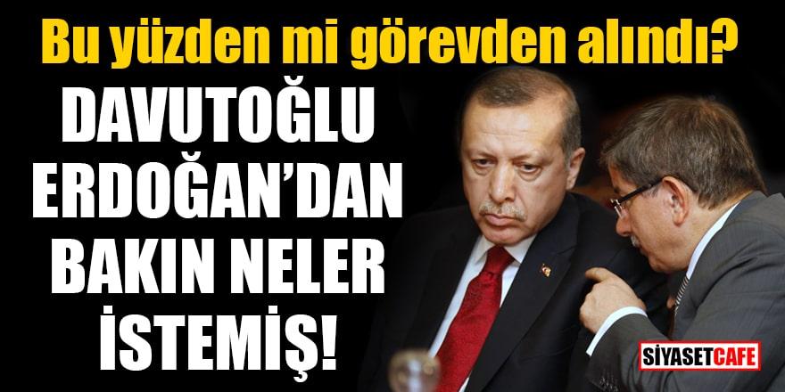 Davutoğlu, Erdoğan'dan bakın neler istemiş! Bu yüzden mi görevden alındı?