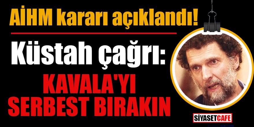 AİHM kararı açıklandı! Küstah çağrı: Kavala'yı serbest bırakın
