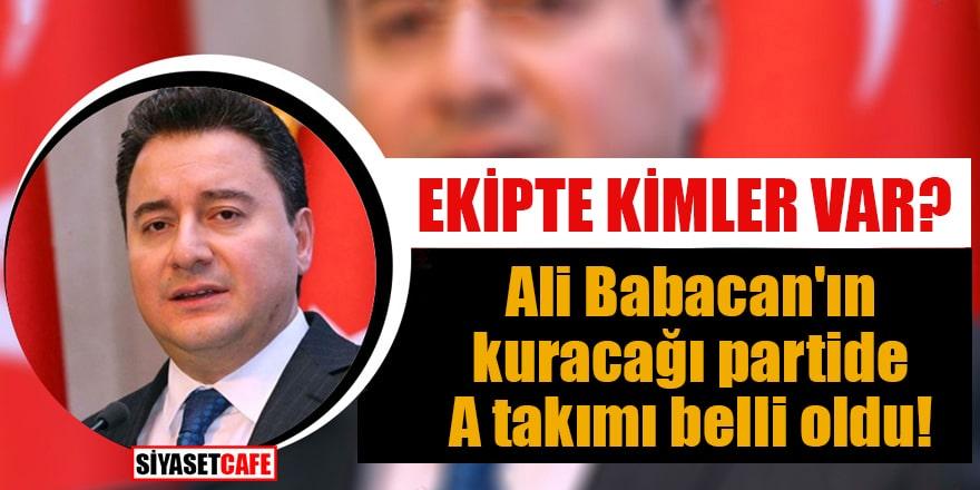 Ali Babacan'ın kuracağı partide A takımı belli oldu!