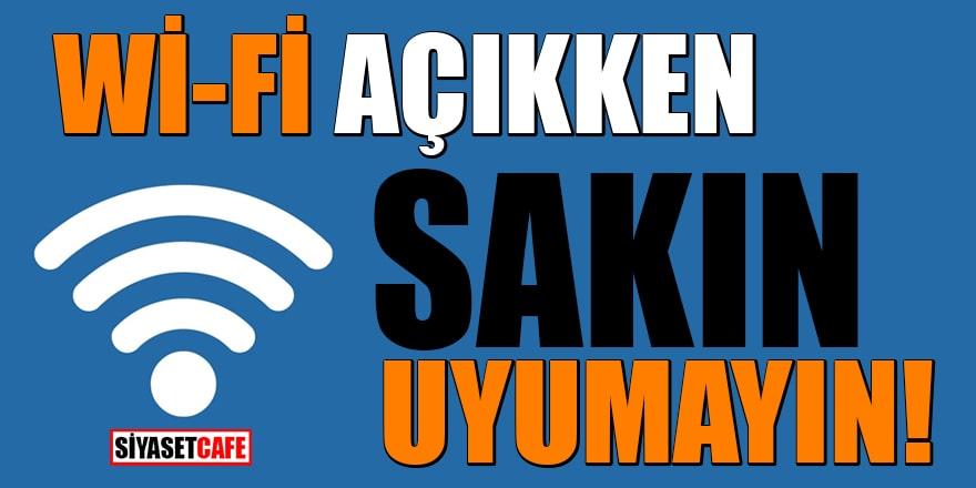 Wi-Fi açıkken sakın uyumayın!