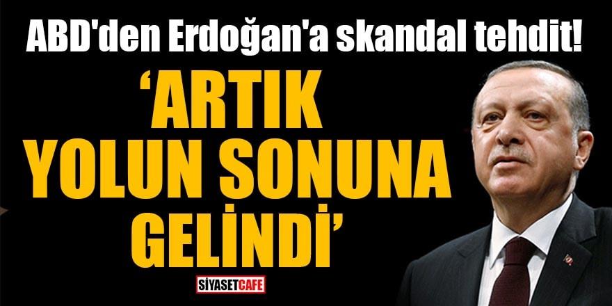 """ABD'den Erdoğan'a skandal tehdit! """"Artık yolun sonuna gelindi"""""""