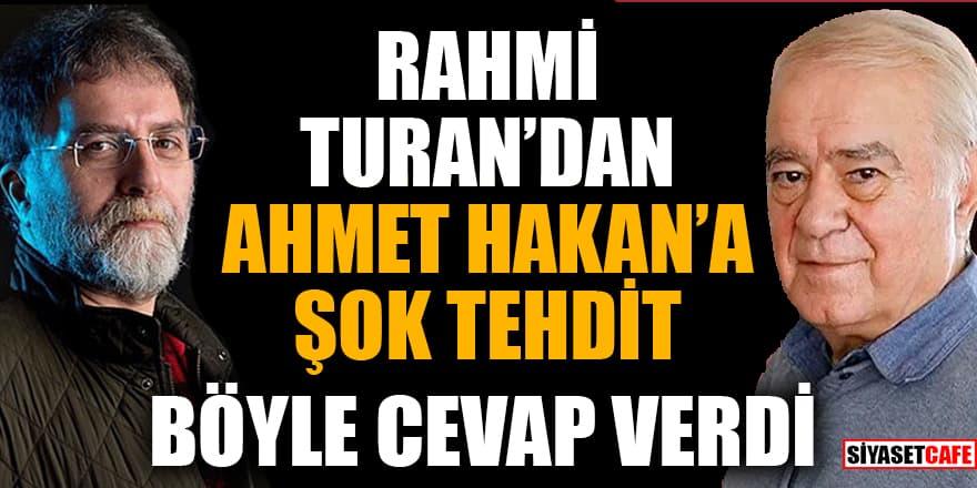 Rahmi Turan'dan Ahmet Hakan'a şok tehdit!