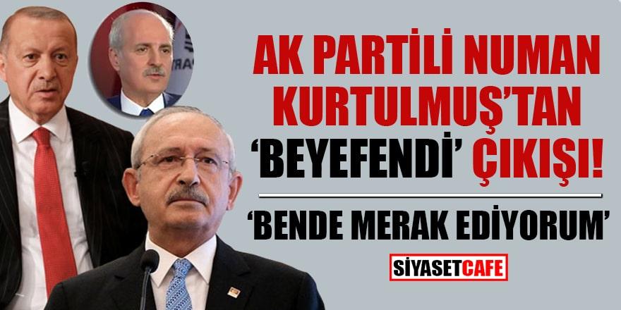 """AK Partili Numan Kurtulmuş'tan """"beyefendi"""" çıkışı """"Ben de merak ediyorum"""""""