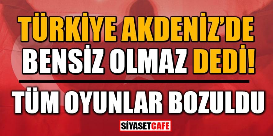 Türkiye Akdeniz'de bensiz olmaz dedi! Tüm oyunlar bozuldu